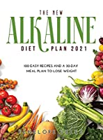 The New Alkaline Diet Cookbook 2021: 100 E A S Y Recipes and a 30-Day Meal Plan to Lose Weight