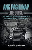 Ang Paghanap - the Quest: The Mystery of the 26th Cavalry's Philippine Scout Car Platoon
