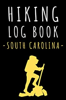 """Hiking Log Book – South Carolina: Record All Your Hikes, Hiking Trail Journal With Prompts - 6"""" x 9"""" Travel Size - 120 Pages"""