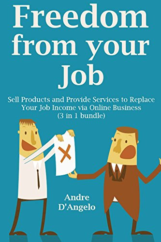 Freedom from Your Job: Sell Products and Provide Services to Replace Your Job Income via Online Business (3 in 1 bundle) (English Edition)