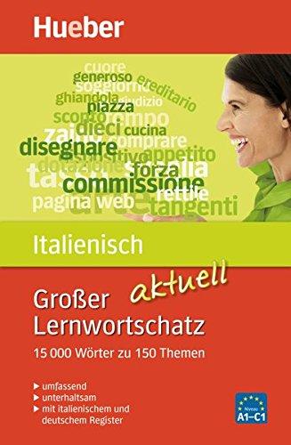 Großer Lernwortschatz Italienisch aktuell: 15.000 Wörter zu 150 Themen - aktualisierte Ausgabe / Buch (Großer Lernwortschatz aktuell)
