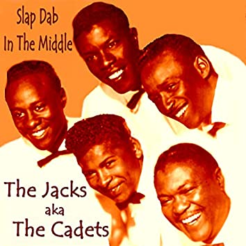The Jacks aka The Cadets: Slap Dab in the Middle