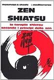Zen shiatsu. La terapia shiatsu secondo i principi dello zen