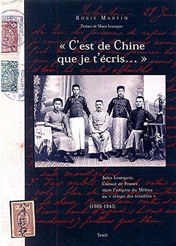 C'est de Chine que je t'écris... : Jules Leurquin, consul de France dans l'Empire du Milieu au 'temps des troubles' (1909-1945)
