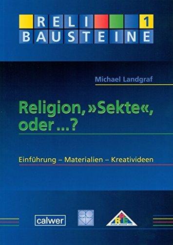 Religion, Sekte, oder...?: Einführung - Materialien - Kreativideen (ReliBausteine sekundar) by Michael Landgraf (2011-10-01)