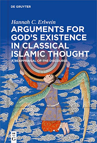 Arguments for God's Existence in Classical Islamic Thought: A Reappraisal of the Discourse (English Edition)