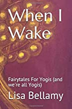 When I Wake: Fairytales For Yogis (and we're all Yogis)