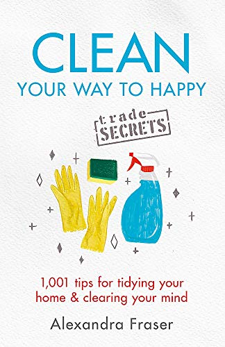 Clean Your Way to Happy: 1,001 tips for tidying your home and clearing your mind