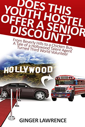 DOES THIS YOUTH HOSTEL OFFER A SENIOR DISCOUNT?: From Beverly Hills to a Chicken Bus, A Tale of a Hollywood Talent Agent Turned Third World Volunteer (English Edition)