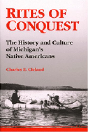 Compare Textbook Prices for Rites of Conquest: The History and Culture of Michigan's Native Americans  ISBN 9780472064472 by Cleland, Charles E.