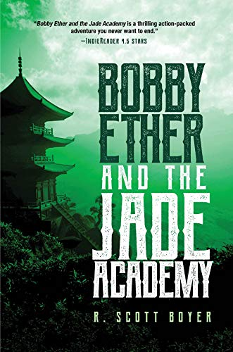 Bobby Ether and the Jade Academy by Boyer, R. Scott