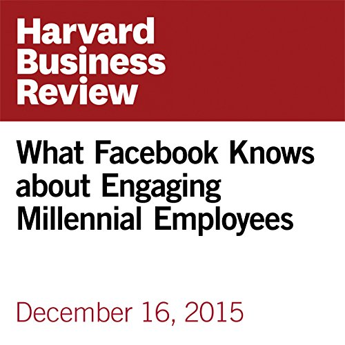 What Facebook Knows about Engaging Millennial Employees cover art