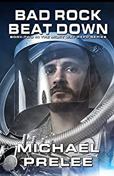 Bad Rock Beat Down (The Milky Way Repo Series Book 2) by [Michael Prelee]