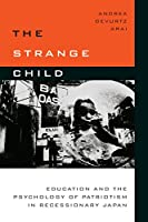 The Strange Child: Education and the Psychology of Patriotism in Recessionary Japan