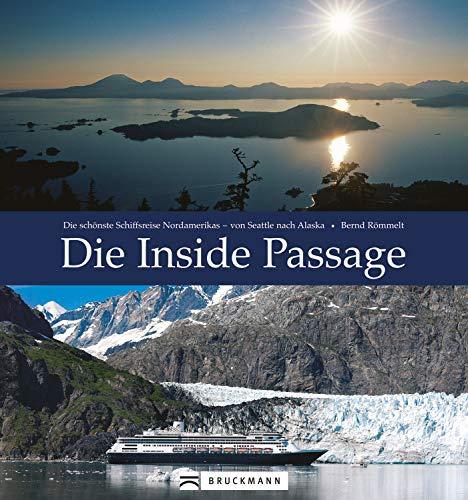 Die Inside Passage: Die schönsten Schiffsreise Nordamerikas – von Seattle nach Alaska. Faszinierender Reisebildband