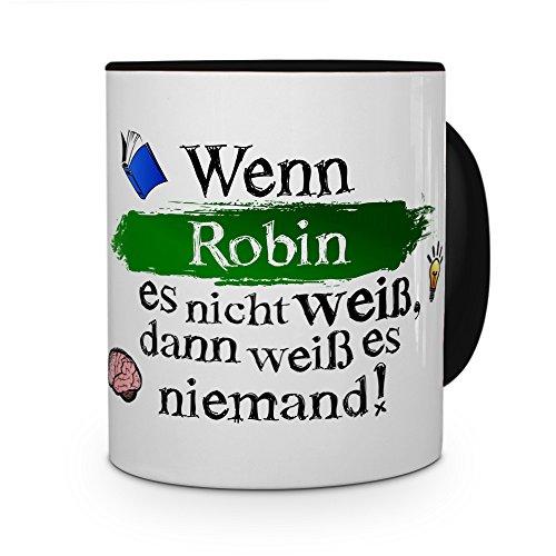printplanet Tasse mit Namen Robin - Layout: Wenn Robin es Nicht weiß, dann weiß es niemand - Namenstasse, Kaffeebecher, Mug, Becher, Kaffee-Tasse - Farbe Schwarz