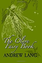 The Olive Fairy Book: Original and Unabridged (Andrew Lang's Rainbow Fairy Books) (Volume 11)