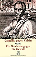 Castellio gegen Calvin. Ein Gewissen gegen Gewalt