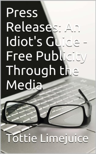 Press Releases: An Idiot's Guide - Free Publicity Through the Media (English Edition)