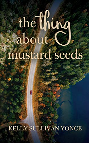 The Thing about Mustard Seeds: A Cozy Christian Romance by [Kelly Yonce]