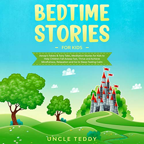 Bedtime Stories for Kids: Aesop's Fables & Fairy Tales, Meditation Stories for Kids to Help Children Fall Asleep Fast, Thrive and Achieve Mindfulness, Relaxation and Go to Sleep Feeling Calm audiobook cover art