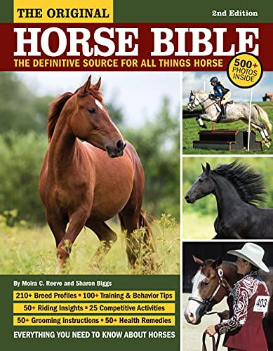The Original Horse Bible, 2nd Edition: The Definitive Source for All Things Horse (CompanionHouse Books) 210 Breed Profiles, Training Tips, Riding Insights, Competitive Activities, Grooming and Health
