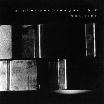 Sistermachinegun: 6.6 Machine