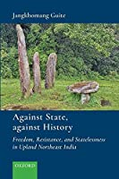 Against State, Against History: Freedom, Resistance, and Statelessness in Upland Northeast India