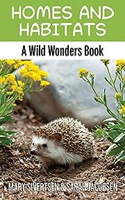 Homes and Habitats: A Wild Wonders Book (Wild Wonders Animal Education 2)