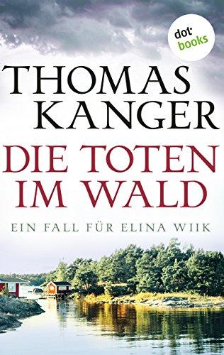 Die Toten im Wald: Ein Fall für Elina Wiik