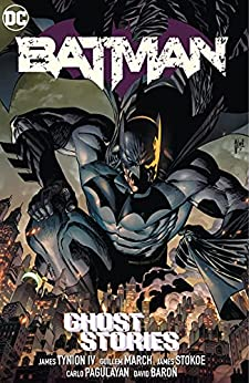 Batman (2016-) Vol. 3: Ghost Stories by [James Tynion, Guillem March, Carlo Pagulayan, Riley Rossmo, James Stokoe]