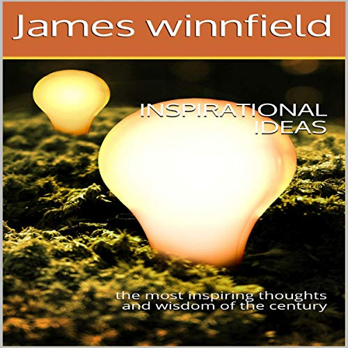Inspirational Ideas     The Most Inspiring Thoughts and Wisdom of the Century              By:                                                                                                                                 James Winnfield                               Narrated by:                                                                                                                                 Kevin Eckert-Smith                      Length: 58 mins     Not rated yet     Overall 0.0