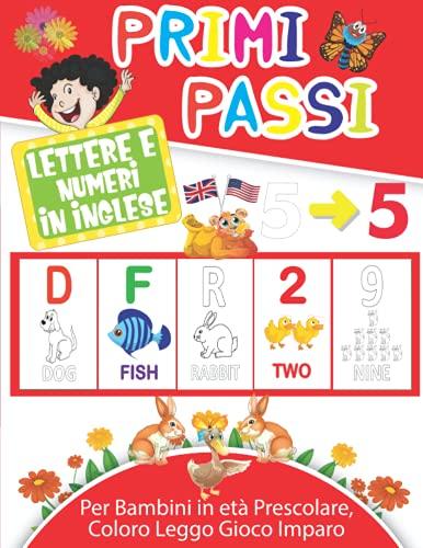 Lettere e Numeri In Inglese. Primi Passi: Per Imparare a Scrivere Lettere e Numeri in Inglese, Alfabeto, Numeri, Parole, Forme. In versione maxi A4 ... ricche di immagini divertenti da Colorare