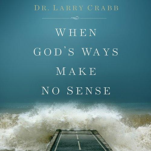 When God's Ways Make No Sense Audiobook By Dr. Larry Crabb cover art