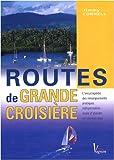 Routes de grande croisière - L'encyclopédie pratique des traversées en navigation hauturière