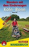 Wandern mit dem Kinderwagen Köln - Bonn: Eifel, Rheintal, Bergisches Land. 40 Touren. Mit GPS-Daten (Rother Wanderbuch)*