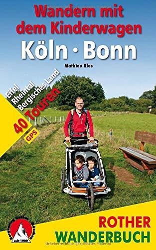 Wandern mit dem Kinderwagen Köln - Bonn: Eifel, Rheintal, Bergisches Land. 40 Touren. Mit GPS-Daten (Rother Wanderbuch)