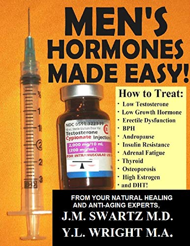 MEN'S HORMONES MADE EASY!: How to Treat Low Testosterone, Low Growth Hormone, Erectile Dysfunction,  Andropause, Insulin Resistance, Adrenal Fatigue, Thyroid, ... and DHT! (Bioidentical Hormones Book 8)