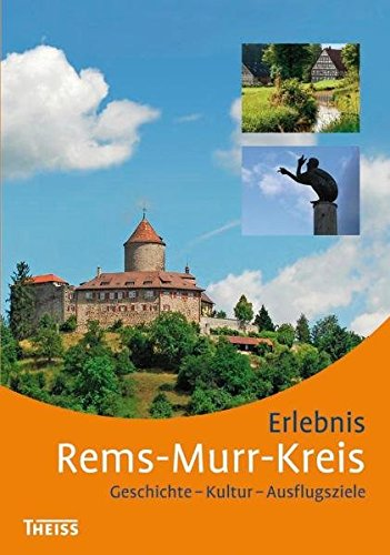 Erlebnis Rems-Murr-Kreis: Kultur - Geschichte - Ausflugsziele
