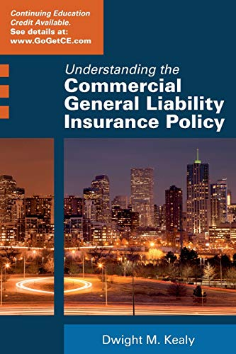 Compare Textbook Prices for Understanding the Commercial General Liability Policy First Edition Edition ISBN 9780578160580 by Kealy, Dwight