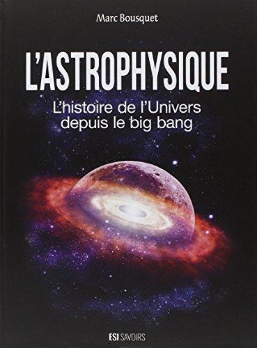 L'astrophysique: L'histoire de l'univers depuis le big bang