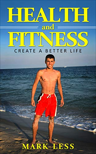 Health and Fitness: Create a better life