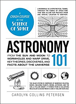Astronomy 101: From the Sun and Moon to Wormholes and Warp Drive, Key Theories, Discoveries, and Facts about the Universe (Adams 101) by [Carolyn Collins Petersen]
