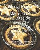 Más de 200 galletas de navidad y artículos para hornear: Las más deliciosas recetas de repostería según el gusto europeo. Recetas fáciles de hacer para grandes y pequeños.