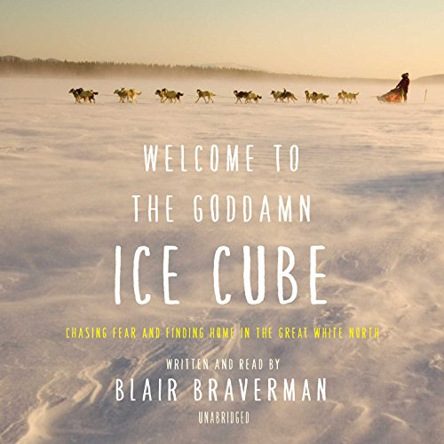 Welcome to the Goddamn Ice Cube: Chasing Fear and Finding Home in the Great White North [Idioma Inglés]