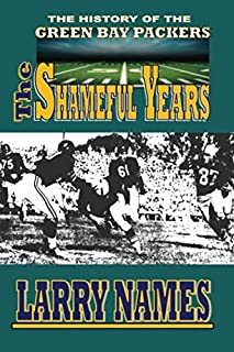 THE SHAMEFUL YEARS (THE HISTORY OF THE GREEN BAY PACKERS)