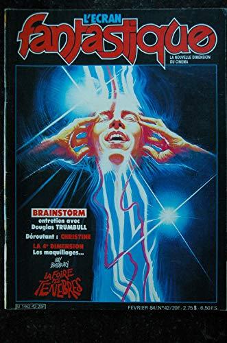 L'écran fantastique n° 42 * 1984 * BRAINSTORM Douglas TRUMBULL Christine La 4° Dimension La foire des ténèbres