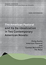 The American Pastoral and Its De-Idealization in Two Contemporary American Novels: Philip Roth's 'American Pastoral' and Cormac McCarthy's 'The Road'