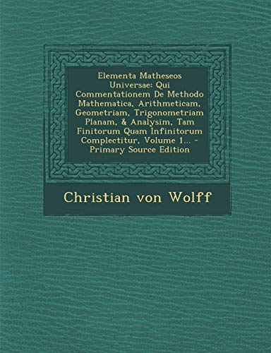 Elementa Matheseos Universae: Qui Commentationem de Methodo Mathematica, Arithmeticam, Geometriam, Trigonometriam Planam, & Analysim, Tam Finitorum