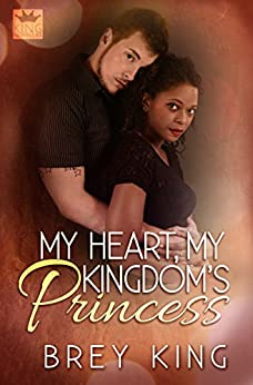 My Heart, My Kingdom's Princess: Learn how to let the heart love (My Heart Series Book 2) by [Brey King, R.A. Mizer]